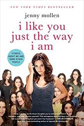I Like You Just the Way I Am: Stories About Me and Some Other People 22488969