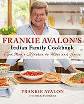 Frankie Avalon's Italian Family Cookbook: From Mom's Kitchen to Mine and Yours 22924565