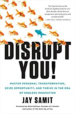 Disrupt You! : Master Personal Transformation, Seize Opportunity, and Thrive in the Era of Endless Innovation