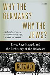Why the Germans? Why the Jews?: Envy, Race Hatred, and the Prehistory of the Holocaust 22378873