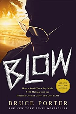 Blow : How a Small-Town Boy Made $100 Million with the Medellin Cocaine Cartel and Lost It All