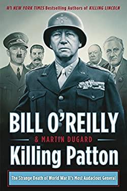 Killing Patton: The Strange Death of World War II's Most Audacious General (Bill O'Reilly's Killing Series)