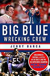 Big Blue Wrecking Crew: Smashmouth Football, a Little Bit of Crazy, and the '86 Super Bowl Champion New York Giants 23367415