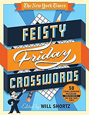 The New York Times Feisty Friday Crosswords: 50 Challenging Puzzles from the Pages of The New York Times