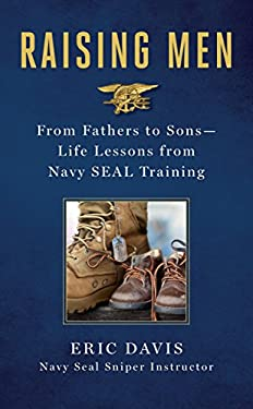 Raising Men: From Fathers to Sons: Life Lessons from Navy SEAL Training