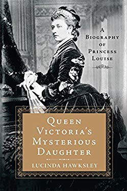 Queen Victoria's Mysterious Daughter: A Biography of Princess Louise