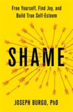 Shame: Free Yourself, Find Joy, and Build True Self-Esteem