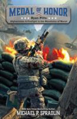 Ryan Pitts: Afghanistan: A Firefight in the Mountains of Wanat (Medal of Honor)