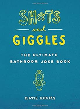 Sh*ts and Giggles: The Ultimate Bathroom Joke Book