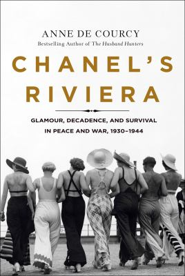 Chanel's Riviera: Glamour, Decadence and Survival in Peace and War, 1930-1944