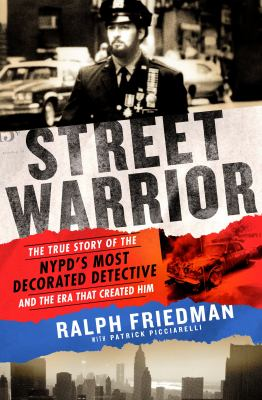 "Street Warrior: The True Story of the NYPD's Most Decorated Detective and the Era That Created Him, As Seen on Discovery Channel's ""Street Justice: Th"