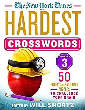 The New York Times Hardest Crosswords Volume 3: 50 Friday and Saturday Puzzles to Challenge Your Brain