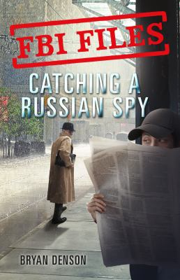 Catching a Russian Spy: Agent Leslie G. Wiser Jr. and the Case of Aldrich Ames (FBI Files)