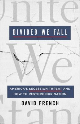 Divided We Fall: America's Secession Threat and How to Restore Our Nation