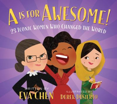 A Is for Awesome!: 23 Iconic Women Who Changed the World