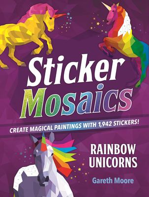 Sticker Mosaics: Rainbow Unicorns: Create Magical Paintings with 1,942 Stickers!