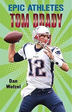 Epic Athletes: Tom Brady (Epic Athletes (4))