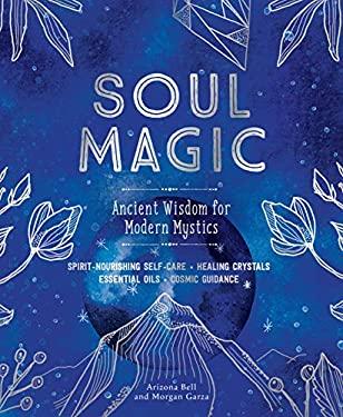 Soul Magic: Ancient Wisdom for Modern Mystics
