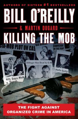 Killing the Mob: The Fight Against Organized Crime in America (Bill O'Reilly's Killing Series)