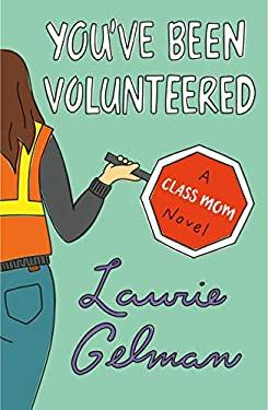 You've Been Volunteered: A Class Mom Novel (Class Mom (2))