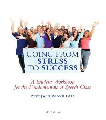 Going from Stress to Success: A Student Workbook for the Fundamentals of Speech Class [With Access Code] 9781256311386