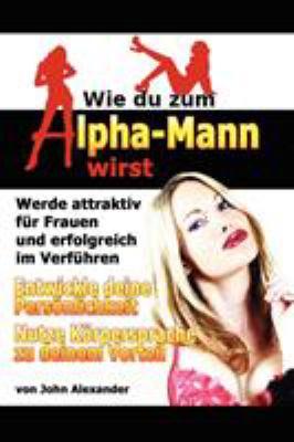 Wie Du Zum Alpha-Mann Wirst 9781257821389