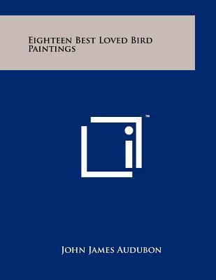 Eighteen Best Loved Bird Paintings 9781258019990