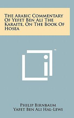 The Arabic Commentary of Yefet Ben Ali the Karaite, on the Book of Hosea 9781258042332