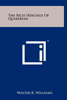The Rich Heritage of Quakerism 9781258065072