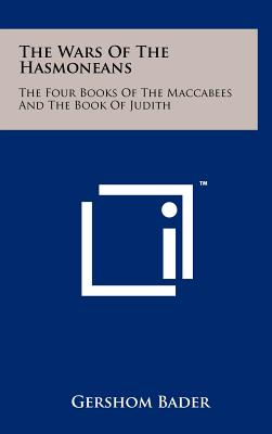 The Wars of the Hasmoneans: The Four Books of the Maccabees and the Book of Judith