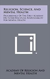 Religion, Science, and Mental Health: Proceedings of the First Academy on Inter-Discipline Responsibility for Mental Health