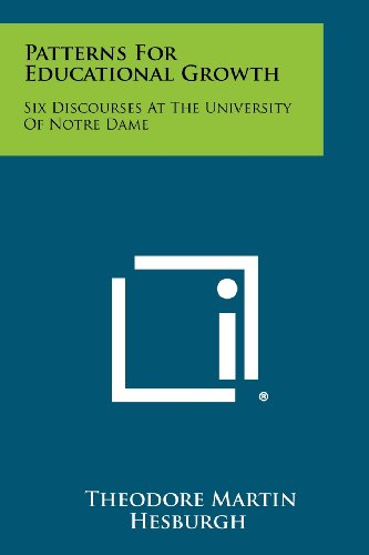 Patterns for Educational Growth: Six Discourses at the University of Notre Dame