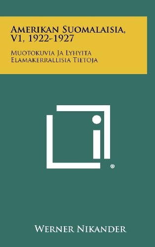 Amerikan Suomalaisia, V1, 1922-1927: Muotokuvia Ja Lyhyita Elamakerrallisia Tietoja