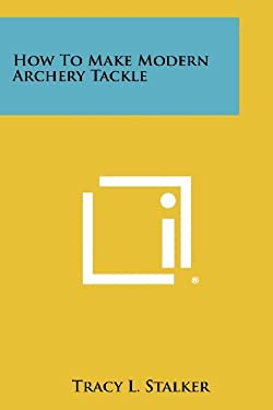 How To Make Modern Archery Tackle