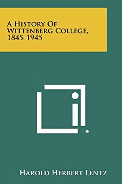 A History Of Wittenberg College, 1845-1945