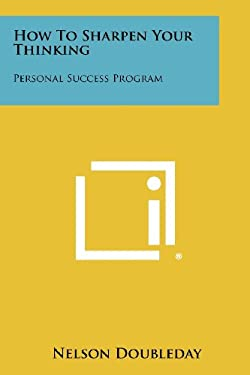 How To Sharpen Your Thinking: Personal Success Program