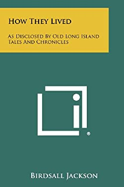 How They Lived: As Disclosed By Old Long Island Tales And Chronicles