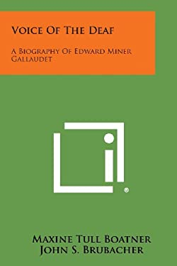 Voice Of The Deaf: A Biography Of Edward Miner Gallaudet