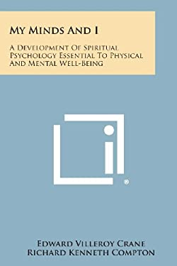 My Minds And I: A Development Of Spiritual Psychology Essential To Physical And Mental Well-Being