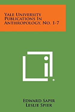 Yale University Publications in Anthropology, No. 1-7
