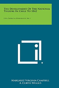 The Development of the National Theatre in Chile to 1842: Latin American Monographs, No. 4