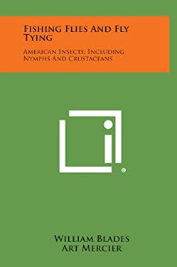 Fishing Flies And Fly Tying: American Insects, Including Nymphs And Crustaceans