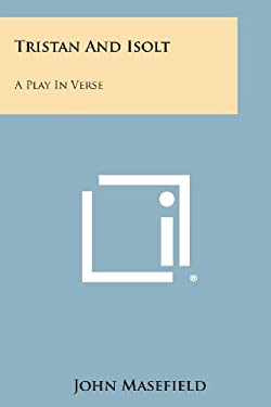 Tristan And Isolt: A Play In Verse