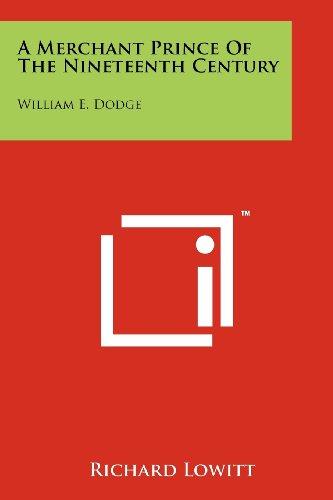 A Merchant Prince Of The Nineteenth Century: William E. Dodge Richard Lowitt
