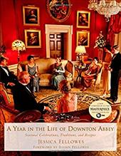 A Year in the Life of Downton Abbey: Seasonal Celebrations, Traditions, and Recipes 22154275