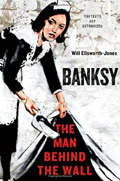 Banksy: The Man Behind the Wall 9781250025739