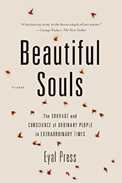 Beautiful Souls: The Courage and Conscience of Ordinary People in Extraordinary Times 9781250024084