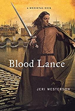 Blood Lance: A Medieval Noir 9781250000187