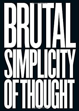 Brutal Simplicity of Thought: How It Changed the World 9781250012951