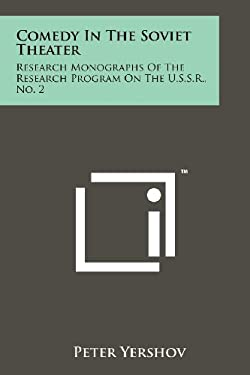 Comedy in the Soviet Theater: Research Monographs of the Research Program on the U.S.S.R., No. 2 9781258213886